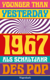 Younger Than Yesterday - 1967 als Schaltjahr des Pop